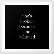 She's Broken because she believed or He's ok because he lied? Art Print