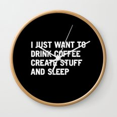 I just want to drink coffee create stuff and sleep Wall Clock