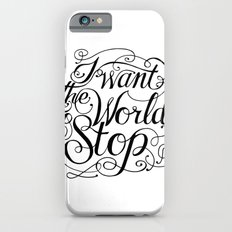 I Want The World To Stop iPhone 6 Slim Case
