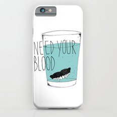 need your blood iPhone 6 Slim Case