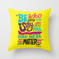 Be Who You Are... Throw Pillow