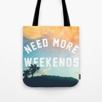 NEED MORE WEEKENDS Tote Bag