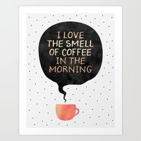 I love the smell of coffee in the morning Art Print