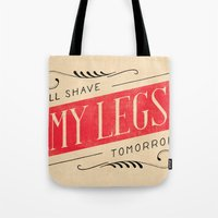 I'll Shave My Legs Tomor… Tote Bag