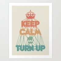 KEEP CALM and TURN UP Art Print