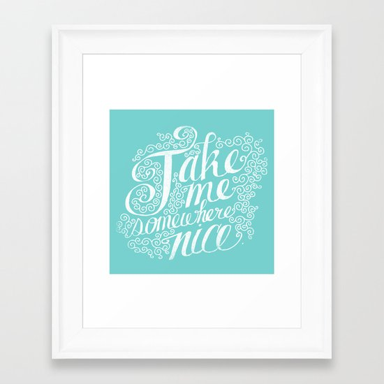 TAKE ME SOMEWHERE NICE Framed Art Print