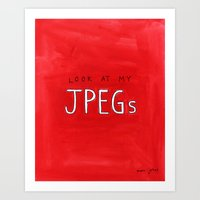Look At My JPEGs Art Print