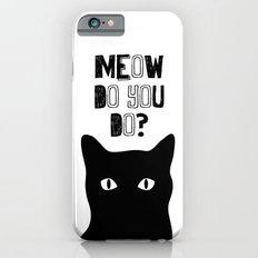 Meow do you do? Slim Case iPhone 6s