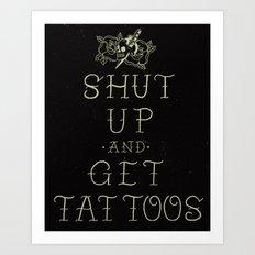 Shut up and get tattoos Art Print