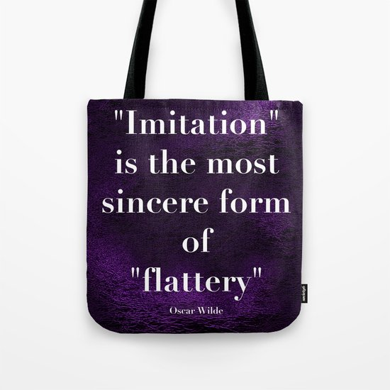 """""""Imitation is the most sincere form of flattery."""" - Oscar Wilde Tote Bag"""