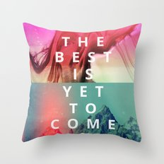 The Best Is Yet To Come Throw Pillow