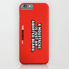 A MOUSTACHE IS JUST AN ABORTED BEARD. Slim Case iPhone 6s