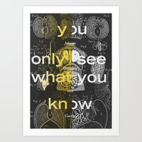 you only see what you know Art Print