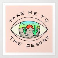 TAKE ME TO THE DESERT Art Print