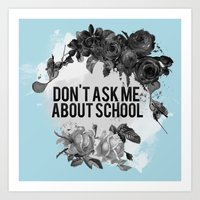 Don't Ask Me About Schoo… Art Print
