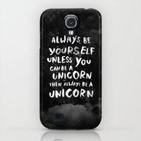Galaxy S4 Cases featuring Always be yourself. Unless you can be a unicorn, then always be a unicorn. by WEAREYAWN