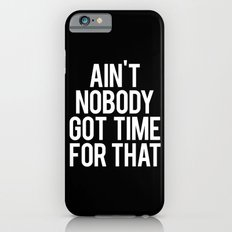 Ain't Nobody Got Time For That Slim Case iPhone 6s