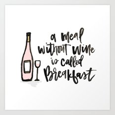 A Meal Without Wine is Called Breakast Art Print