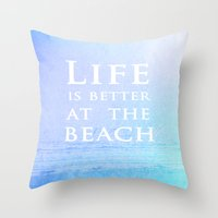 Life|Is|Better|At|The|Beach Throw Pillow