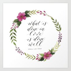 What Is Done in Love is Done Well Art Print