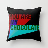 YOU ARE MY CHOCOLATE Throw Pillow