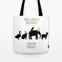 WELL I GUESS WE COULD JOIN THE CIRCUS Tote Bag