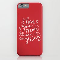 i love you more than anything iPhone 6 Slim Case