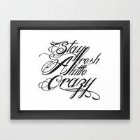 Stay Fresh A Little Craz… Framed Art Print