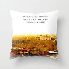 the past is like a foreign country. Throw Pillow