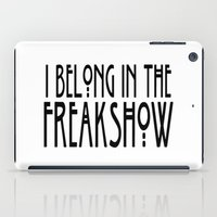I Belong In The Freakshow iPad Case