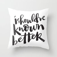 SHOULD'VE KNOWN BETTER Throw Pillow