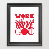 Work With What You've Got Framed Art Print