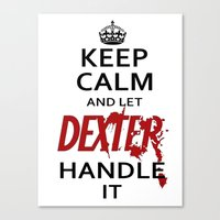Keep Calm And Let Dexter Handle It Canvas Print