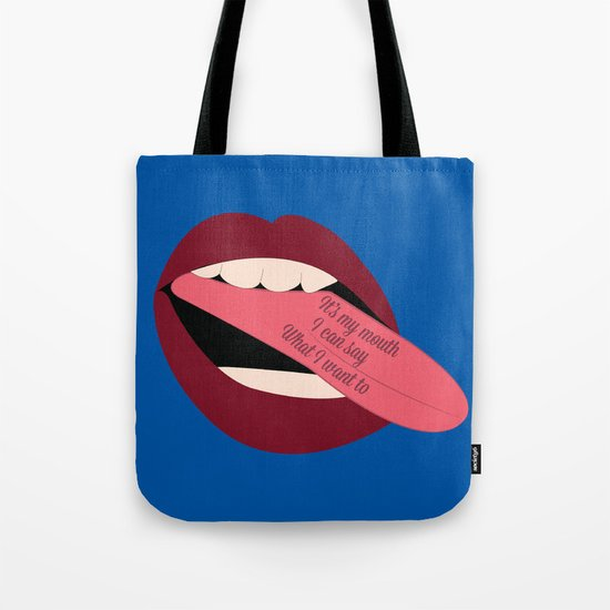 It's My Mouth I Can Say What I Want To Tote Bag