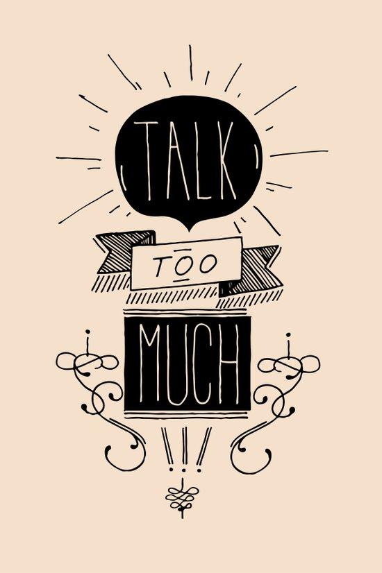 Talk too much Art Print