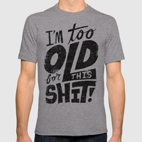 Too Old For This Shit Mens Fitted Tee Athletic Grey SMALL