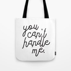 You Can't Handle Me Tote Bag