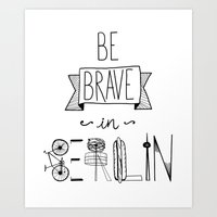 Be Brave In Berlin Art Print
