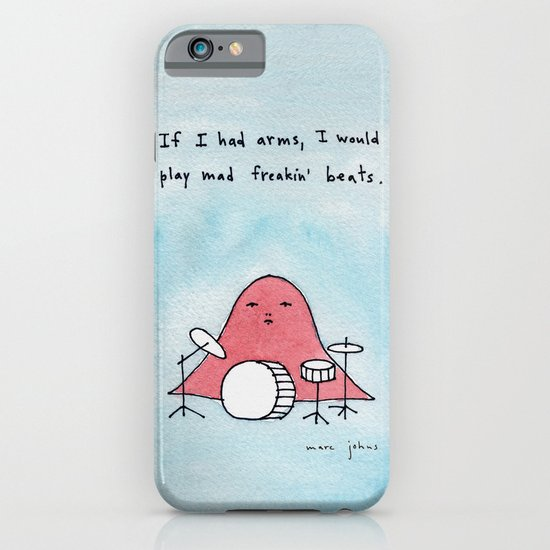 If I had arms, I would play mad freakin' beats iPhone & iPod Case