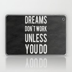 Dreams Don't Work Unless You Do Laptop & iPad Skin