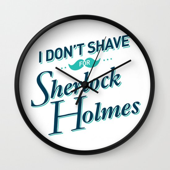 I Don't Shave for Sherlock Holmes Wall Clock