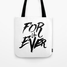 For Like Ever Tote Bag