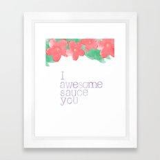 I AWESOME SAUCE YOU Framed Art Print