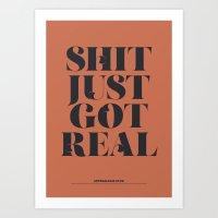 S**T JUST GOT REAL Art Print