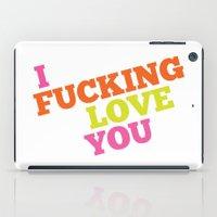 I Fucking Love You iPad Case