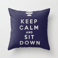 Keep Calm and Sit Down Throw Pillow