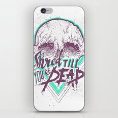 Shred Till You're Dead iPhone & iPod Skin