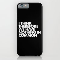 iPhone & iPod Case featuring I THINK THEREFORE WE HAVE NOTHING IN COMMON by WORDS BRAND™