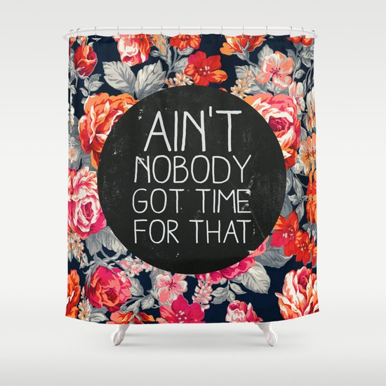 Ain't Nobody Got Time For That Shower Curtain