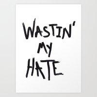 Wastin' my Hate  Art Print